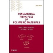 Fundamental Principles of Polymeric Materials by Christopher S. Brazel