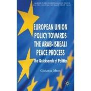 European Union Policy towards the Arab-Israeli Peace Process by Costanza Musu