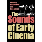 The Sounds of Early Cinema by Richard Abel