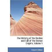 The History of the Decline and Fall of the Roman Empire, Volume V by Edward Gibbon