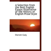A Selection from the Best English Essays Illustrative of the History of English Prose Style by Sherwin Cody