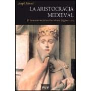 La aristocracia medieval by Joseph Morsel
