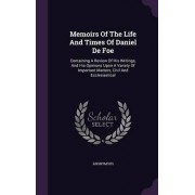 Memoirs of the Life and Times of Daniel de Foe by Anonymous