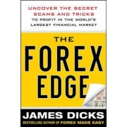 The Forex Edge: Uncover the Secret Scams and Tricks to Profit in the World's Largest Financial Market by James Dicks