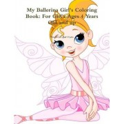 My Ballerina Girl's Coloring Book: for Girl's Ages 4 Years Old and Up by Beatrice Harrison