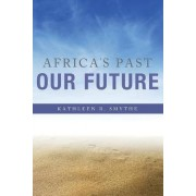 Africa's Past, Our Future by Kathleen R. Smythe