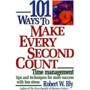 101 Ways to Make Every Second Count by Robert W. Bly