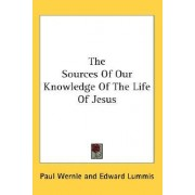 The Sources of Our Knowledge of the Life of Jesus by Paul Wernle