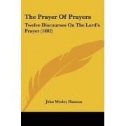 The Prayer of Prayers by John Wesley Hanson