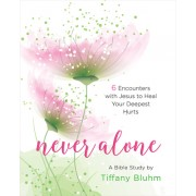 Never Alone - Women's Bible Study Participant Workbook: Six Encounters with Jesus to Heal Your Deepest Hurts