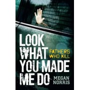 Look What You Made Me Do by Megan Norris
