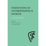Foundations of Anthroposophical Medicine by Machteld Huber