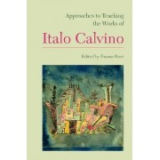 Approaches to Teaching the Works of Italo Calvino by Franco Ricci