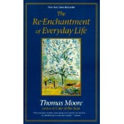 The Re-Enchantment of Everyday Life by Thomas Moore