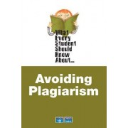 What Every Student Should Know About Avoiding Plagiarism by Linda Stern
