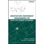 Architecture-Independent Programming for Wireless Sensor Networks by Viktor K. Prasanna