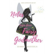 Notes from Your Fairy Godmother: Ideas, Inspiration and Joy for Women