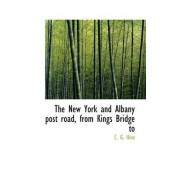 The New York and Albany Post Road, from Kings Bridge to by C G Hine