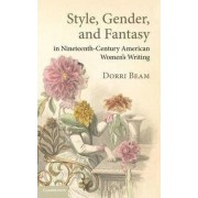 Style, Gender, and Fantasy in Nineteenth Century American Women's Writing by Dorri Beam