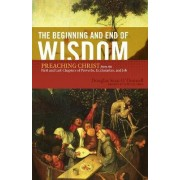 The Beginning and End of Wisdom by Douglas Sean O'Donnell