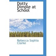 Dotty Dimple at School by Rebecca Sophia Clarke