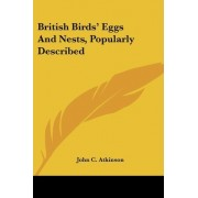 British Birds' Eggs and Nests, Popularly Described by John C Atkinson