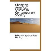 Changing America, Studies in Contemporary Society by Edward Alsworth Ross