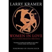 Women in Love and Other Dramatic Writings by Larry Kramer
