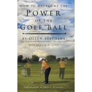 How to Overcome the Power of the Golf Ball by Ollen Stephens