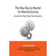 The New Way to Market for Manufacturing: Innovation That Grows Your Business