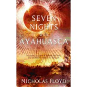 Seven Nights with Ayahuasca: A Graphic Account of Heaven and Hell, and the Bizarre Infinity in Between