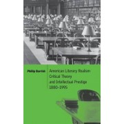 American Literary Realism, Critical Theory, and Intellectual Prestige, 1880-1995 by Phillip Barrish