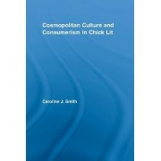 Cosmopolitan Culture and Consumerism in Chick Lit by Caroline J. Smith