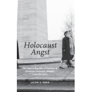 Holocaust Angst: The Federal Republic of Germany and American Holocaust Memory Since the 1970s