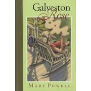 Galveston Rose by Mary Powell
