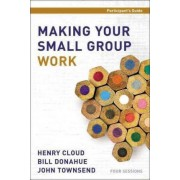 Making Your Small Group Work Participant's Guide by Dr. Henry Cloud