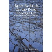 Brick By Brick On the Road Through Oz: Recovery from Sexual Abuse Trauma by G. G. Ph. D. Bolich