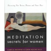 Meditation Secrets For Women Discovering Your Passion, Pleasure, and Inner Peace by Camille Maurine