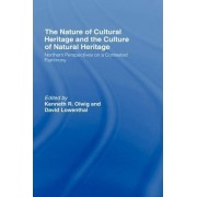 The Nature of Cultural Heritage, and the Culture of Natural Heritage by David Lowenthal
