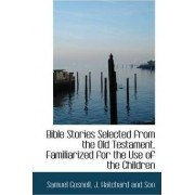 Bible Stories Selected from the Old Testament, Familiarized for the Use of the Children by Samuel Gosnell