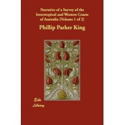 Narrative of a Survey of the Intertropical and Western Coasts of Australia [Volume 1 of 2] by Phillip Parker King