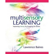 A Teachers Guide to Multisensory Learning by Lawrence Baines