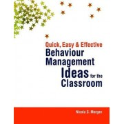 Quick, Easy and Effective Behaviour Management Ideas for the Classroom by Nicola S. Morgan