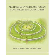 Archaeology and Land-Use of South-East England to 1066: A Tribute to Peter Drewett