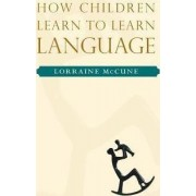 How Children Learn to Learn Language by Lorraine McCune