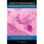 A Survey of Attitudes and Actions on Dual Use Research in the Life Sciences by Committee on Assessing Fundamental Attitudes of Life Scientists as a Basis for Biosecurity Education