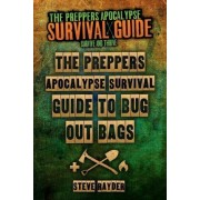 The Preppers Apocalypse Survival Guide to Bug Out Bags by MR Steve Rayder
