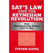 Say's Law and the Keynesian Revolution by Steven Kates