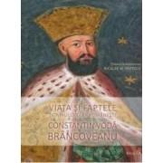 Viata Si Faptele Domnului Tarii Romanesti Constantin Voda Brancoveanu - Niculae M. Popescu