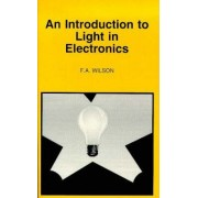 An Introduction to Light in Electronics by F.A. Wilson